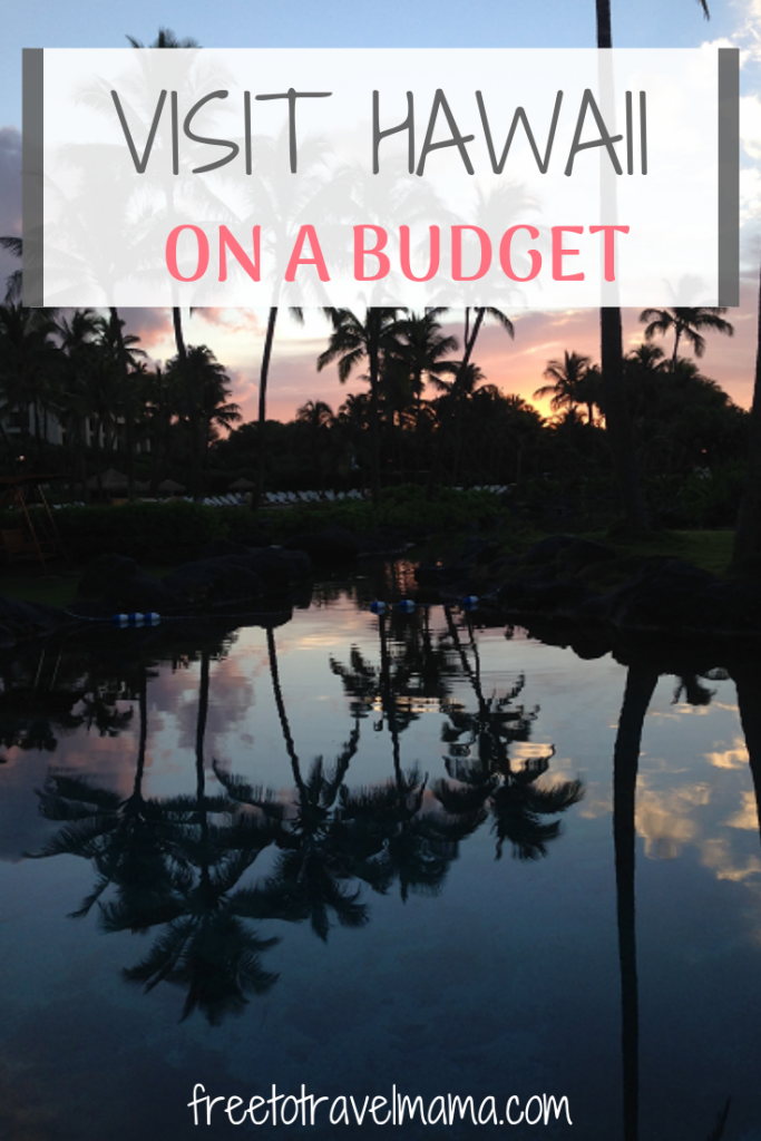 Hawaii on a Budget |  Hawaii is one of our favorite places to travel as a couple and as a family, so we have accumulated quite a list of the best ways to visit Hawaii on a budget. Check out our tried and true tips below to help you get your toes in the sand too. #freetotravelmama #hawaii #hawaiibudget