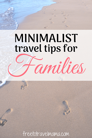 Traveling like a minimalist means making space for fun and adventure. Check out our tips for minimal luggage, minimal financial burden, and minimal waste. Including a minimalist travel packing list. #freetotravelmama #familytravel #familyvacation