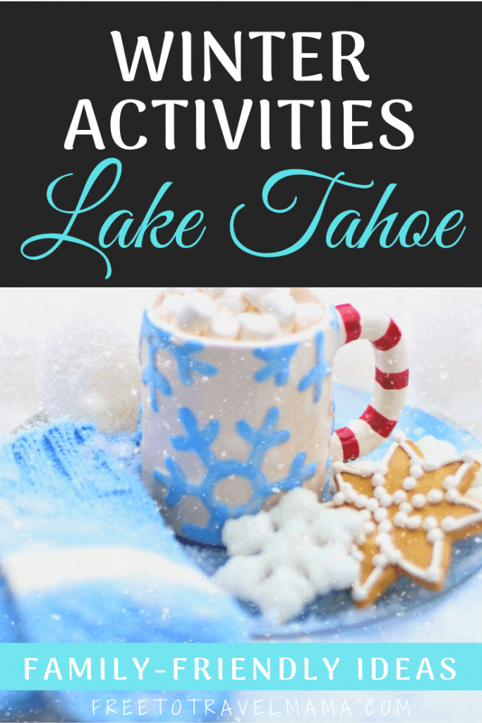 Winter Activities in Lake Tahoe, from cozy cabins to adventurous skiing at Northstar to sledding with the kids, these ideas give you the best tips for Lake Tahoe in the winter. #freetotravelmama #laketahoe #winter